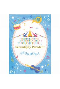 (BD)THE IDOLM@STER CINDERELLA GIRLS 5thLIVE TOUR Serendipity Parade!!!@FUKUOKA