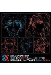 (CD)「ダーリン・イン・ザ・フランキス」オープニングテーマ KISS OF DEATH (Produced by HYDE) ダーリン・イン・ザ・フランキス Deluxe Edition/中島美嘉